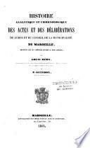 Histoire analytique et chronologique des actes et des délibérations du corps et du conseil de la municipalité de Marseille depuis le Xe s. jusqu'à nos jours