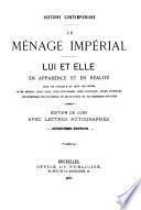 Histoire contemporaine. Le menage imperial. Lui et elle en apparence et en realite ... avec lettres autographes. 5. ed