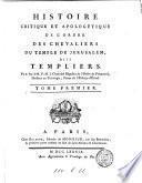 Histoire critique et apologétique de l'Ordre des chevaliers du temple de Jérusalem, dits Templiers, par feu le r. p. M.J.