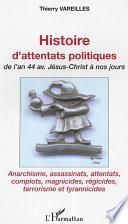 Histoire d'attentats politiques, de l'an 44 av. Jésus-Christ à nos jours
