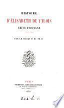 Histoire d'Élisabeth de Valois, reine d'Espagne, 1545-1568