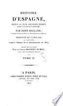 Histoire d'Espagne, depuis la plus ancienne epoque jusqu'a la fin de l'année 1809, par John Bigland ... Traduite de l'anglais et continuée jusqu'a l'époque de la Restauration de 1814. Ouvrage revu et corrige par le comte Mathieu Dumas. Tome 1.[-3.]