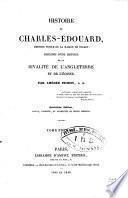Histoire de Charles-Édouard, dernier prince de la maison de Stuart, precédée d'une histoire de la rivalté de l'Angleterre et de l'Écosse ...