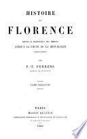Histoire de Florence depuis la domination des Médicis jusqu'à la chute de la république (1434-1531)