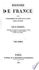 Histoire de France depuis l'établissement des Francs dans la Gaule jusqu'à nos jours