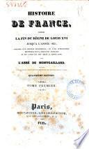 Histoire de France, depuis la fin du règne de Louis 16. jusqu'à l'année 1825, précédée d'un discours préliminaire et d'une introduction historique sur la monarchie française et les causes qui ont amené la révolution, par l'abbé de Montgaillard. Ouvrage faisant suite à toutes les histoires de France publiées jusqu'à ce jour. Tome premier [-neuvieme]