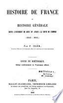 Histoire de France et histoire générale, depuis l'avènement de Louis XIV jusqu'à la chute de l'Empire (1643-1815)