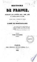 Histoire de France, pendant les annees 1825, 1826, 1827 et commencement de 1828, faisant suite a l'Histoire de France par l'abbe de Montgaillard. Tome premier \-deuxieme!