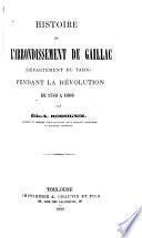 Histoire de l'arrondissement de Gaillac (département du Tarn) pendant la révolution, de 1789 à 1800 ...