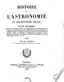 Histoire de l'Astronomie au 18 siecle (etc.).