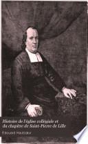 Histoire de l'église collégiale et du chapitre de Saint-Pierre de Lille