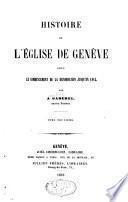 Histoire de l'Eglise de Genève depuis le commencement de la Réformation jusqu'en 1815