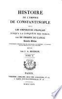 Histoire de l'empire de Constantinople sous les empereurs français jusqu'à la conquête des Turcs