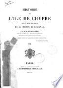Histoire de l'ile de Chypre sous le régne des princes de la maison de Lusignan par L. de Mas Latrie
