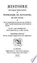 Histoire de l'image de miraculeuse de Notre-Dame de Bon-Espoir, de son culte et de la confrairie etablie en son honneur, dans l'eglise paroissiale Notre-Dame de Dijon