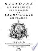 Histoire de l'origine et des progrès de la chirurgie en France