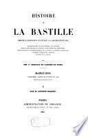 Histoire de la Bastille, depuis sa fondation 1374 jusqu'à sa destruction 1789: ses prisonniers, ses gouverneurs, ses archives