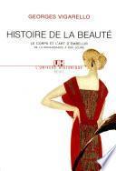 Histoire de la beauté. Le corps et l'art d'embellir de la Renaissance à nos jours