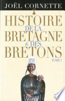 Histoire de la Bretagne et des Bretons T1. Des âges obscurs au règne de Louis XIV
