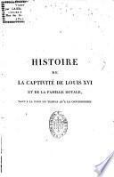 Histoire de la captivité de Louis XVI et de la famille royale, tant à la tour du Temple qu'à la Conciergerie
