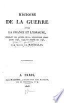 Histoire de la guerre entre la France et l'Espagne, pendant les années de la révolution française 1793, 1794 et partie de 1795