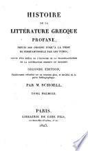 Histoire de la littérature grecque profane. depuis son origine jusqu'à la prise de Constantinople par les Turcs