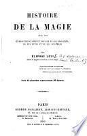 Histoire de la Magie avec une exposition claire et précise de ses procédés de ses rites et de ses mystères