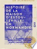 Histoire de la maison d'Estouteville en Normandie