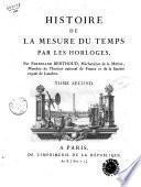 Histoire de la mesure du temps par les horloges, par Ferdinand Berthoud, méchanicien de la Marine, membre de l'Institut national de France et de la Société royale de Londres. Tome premier [-second]