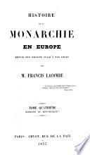 Histoire de la Monarchie en Europe depuis son origine jusqu'à nos jours