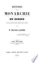 Histoire de la monarchie en Europe depuis son origine jusqu'à nos jours: Les rois de l'Europe au moyen-âge