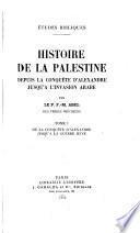 Histoire de la Palestine depuis la conquête d'Alexandre jusqu'à l'invasion arabe: De la conquête d'Alexandre jusqu'à la guerre juive