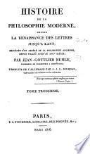 Histoire de la philosophie moderne, depuis la renaissance des letters jusqu'á Kant