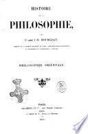 Histoire de la philosophie. Philosophie orientale par l'abbé J.-B. Bourgeat, membre de la Société asiatique de Paris ..