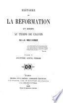 Histoire de la réformation en Europe au temps de Calvin ...: Angleterre, Genève, France, Allemagne et Italie. 1869
