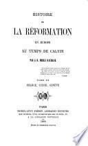 Histoire de la réformation en Europe au temps de Calvin ...: France, Suisse, Genève. 1864