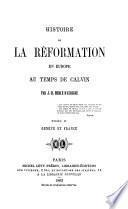 Histoire de la réformation en Europe au temps de Calvin ...: Genève et France