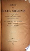 Histoire de la religion chrétienne au Japon depuis 1598 jusqu'à 1651: pte. Texte