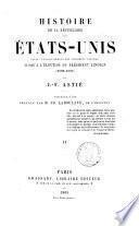 Histoire de la Republique des Etats-Unis depuis l'etablissement des premieres colonies jusqu'a l'election du President Lincoln (1620-1860) par J.-F. Astié