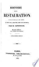 Histoire de la restauration et des causes qui ont amené la chute de la branche aînée des Bourbons