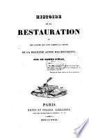 Histoire de la restauration et des causes qui ont amené la chute de la branche ainée des Bourbons