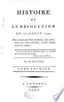 Histoire de la Révolution du 10 aoust 1792, des causes qui l'ont produite, des événemens qui l'ont précédée et des crimes qui l'ont suivie