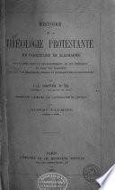 Histoire de la théologie protestante, en particulier en Allemagne, envisagée dans le développement de ses principes et dans ses rapports avec la vie religieuse, morale et intellectuelle des peuples