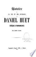 Histoire de la vie et des ouvrages de Daniel Huet, évêque d'Avranches