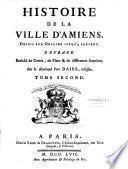 Histoire de la ville d'Amiens, depuis son origine jusqu'à présent. Ouvrage enrichi de cartes, de plans & de différentes gravûres. Par le Révérend Pere Daire, célestin. Tome premier [-Tome second]