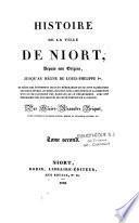 Histoire de la ville de Niort depuis son origine jusqu'au règne de Louis-Philippe 1er
