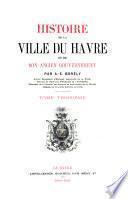 Histoire de la ville du Havre et de son ancie gouverneent