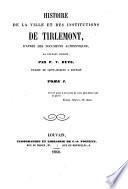 Histoire de la ville et des institutions de Tirlemont, d'après des documents authentiques