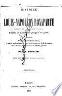 Histoire de Louis-Napoléon Bonaparte, président de la République Francaise ...