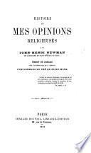 Histoire de mes opinions religieuses par John-Henri Newman ... Traduit de l'anglais avec l'autorisation du P. Newman par Georges Du Pré de Saint-Maur